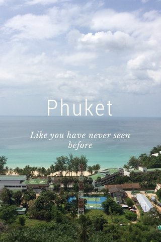 Phuket Like you have never seen before