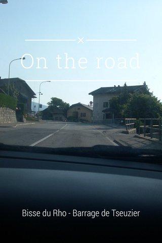 On the road Bisse du Rho - Barrage de Tseuzier