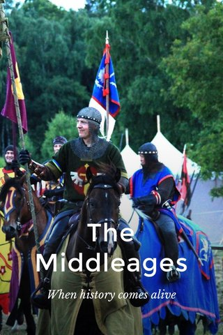 The Middleages When history comes alive