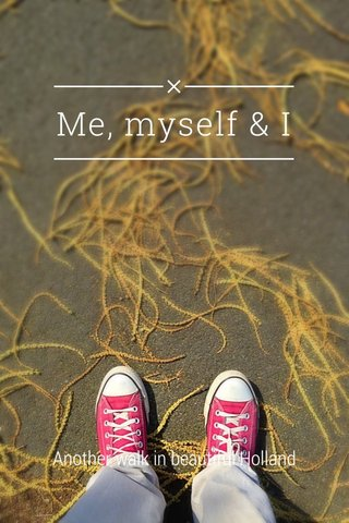 Me, myself & I Another walk in beautiful Holland