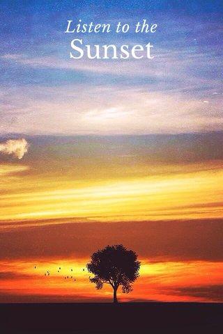Listen to the Sunset