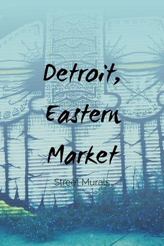 Detroit, Eastern Market Street Murals