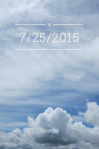 7/25/2015 Saturday
