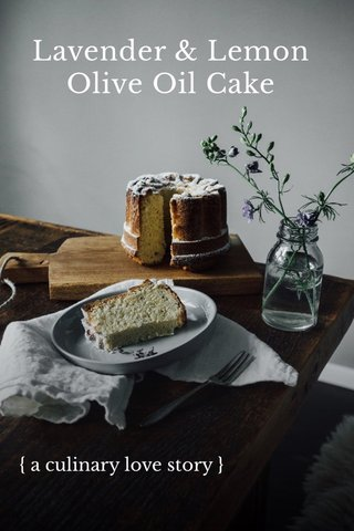 Lavender & Lemon Olive Oil Cake { a culinary love story }