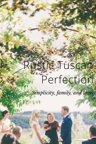 Rustic Tuscan Perfection Simplicity, family, and love!