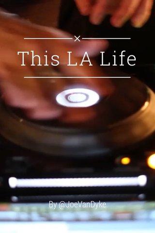 This LA Life By @JoeVanDyke