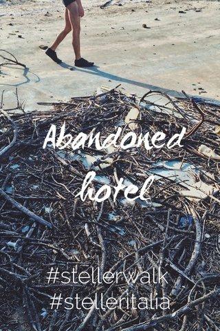Abandoned hotel #stellerwalk #stelleritalia