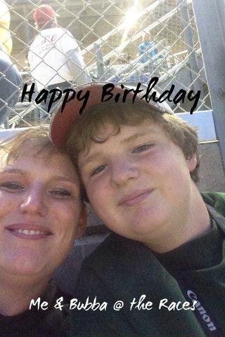 Happy Birthday Me & Bubba @ the Races