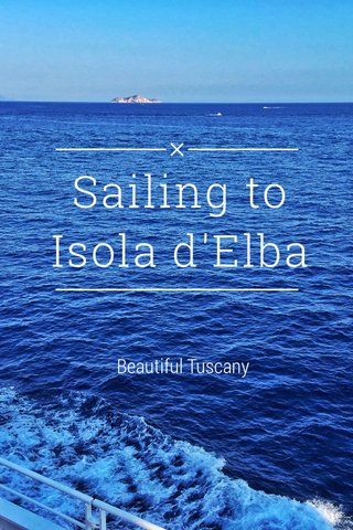 Sailing to Isola d'Elba Beautiful Tuscany