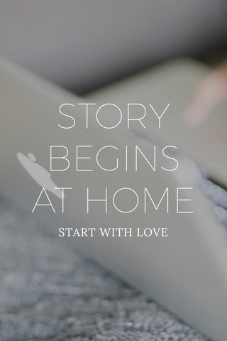 STORY BEGINS AT HOME START WITH LOVE