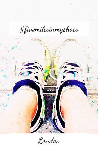 #fivemilesinmyshoes London