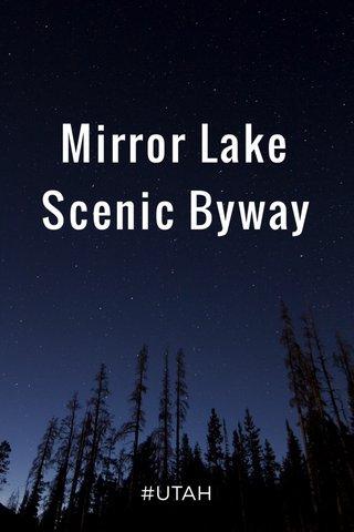 Mirror Lake Scenic Byway #UTAH