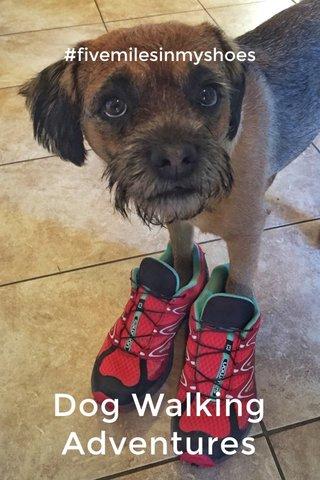 Dog Walking Adventures #fivemilesinmyshoes