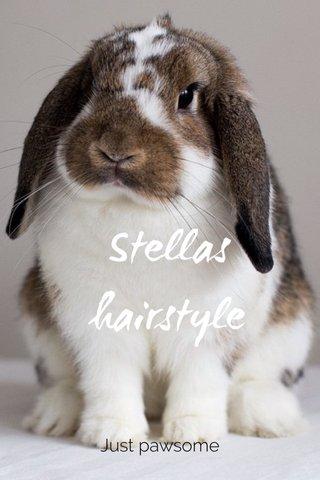 Stellas hairstyle Just pawsome
