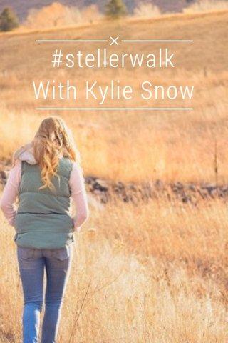 #stellerwalk With Kylie Snow