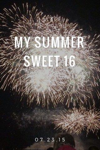 MY SUMMER SWEET 16 07.23.15