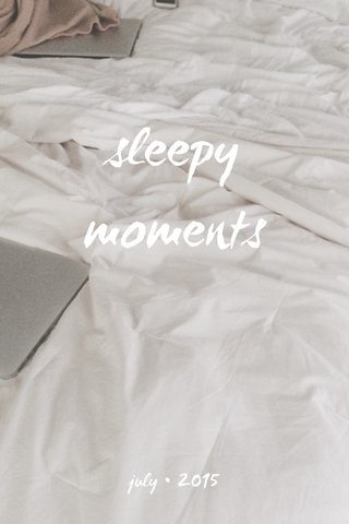 sleepy moments july • 2015
