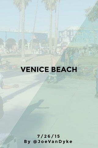 VENICE BEACH 7/26/15 By @JoeVanDyke