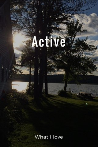 Active What I love