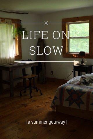 LIFE ON SLOW | a summer getaway |