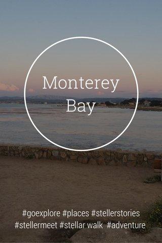 Monterey Bay #goexplore #places #stellerstories #stellermeet #stellar walk #adventure