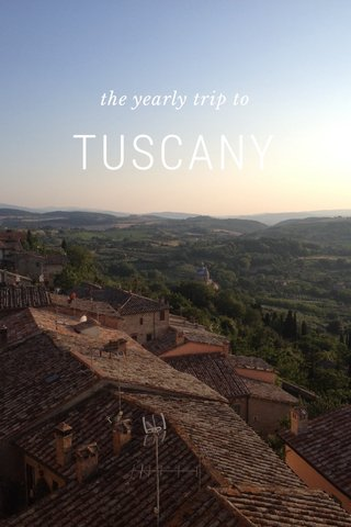 TUSCANY the yearly trip to