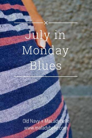 July in Monday Blues Old Navy + MaLadyBelle www.maladybelle.com