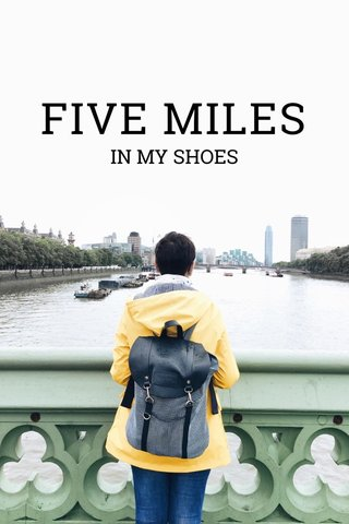 FIVE MILES IN MY SHOES