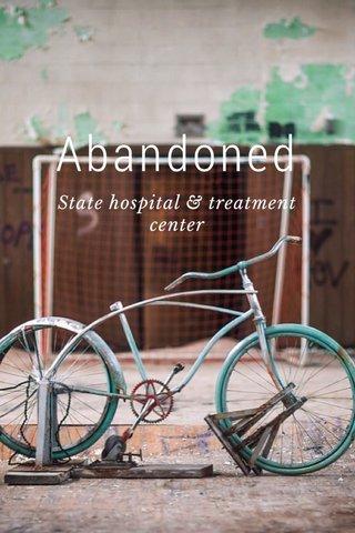Abandoned State hospital & treatment center