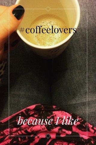 #coffeelovers because I like