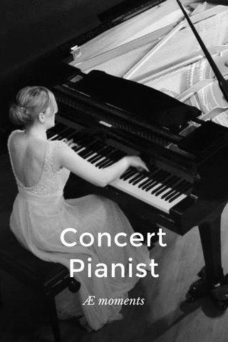 Concert Pianist Æ moments