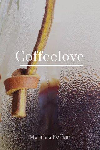 Coffeelove Mehr als Koffein