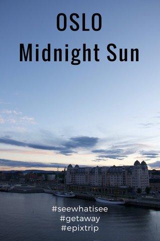 OSLO Midnight Sun #seewhatisee #getaway #epixtrip