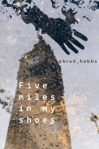 Five miles in my shoes @brad_hobbs