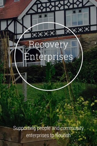 Recovery Enterprises Supporting people and community enterprises to flourish