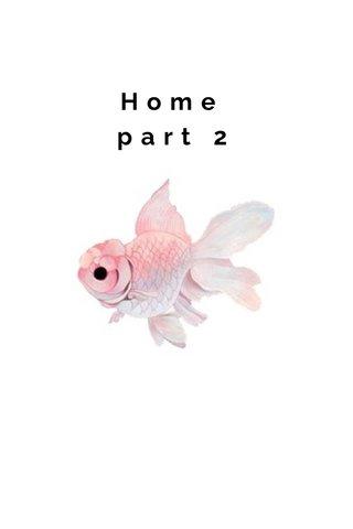 Home part 2