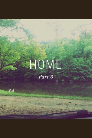 HOME Part 3
