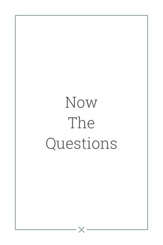 Now The Questions