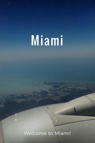 Miami Welcome to Miami!
