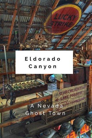 Eldorado Canyon A Nevada Ghost Town