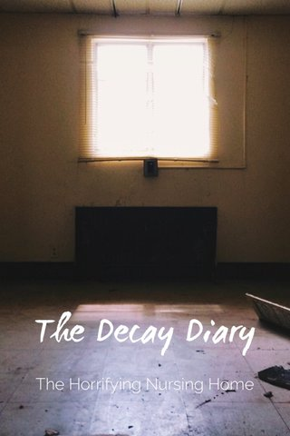 The Decay Diary The Horrifying Nursing Home