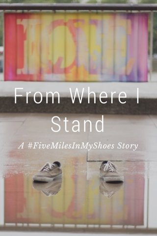From Where I Stand A #FiveMilesInMyShoes Story