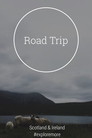 Road Trip Scotland & Ireland #exploremore