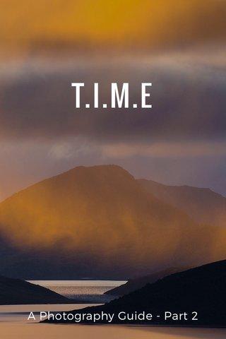 T.I.M.E A Photography Guide - Part 2