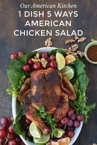 1 DISH 5 WAYS AMERICAN CHICKEN SALAD Our American Kitchen