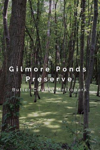Gilmore Ponds Preserve Butler County Metropark