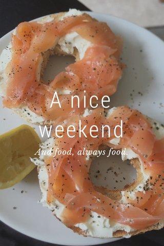 A nice weekend And food, always food.