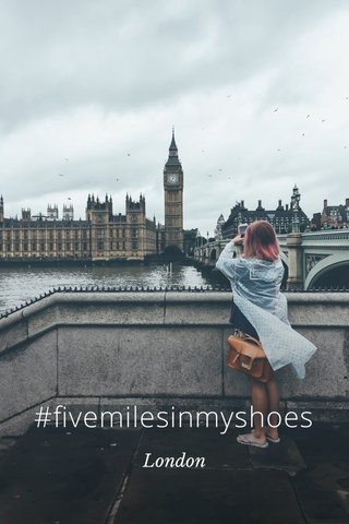 #fivemilesinmyshoes London