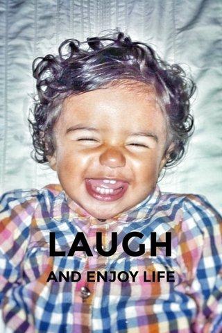 LAUGH AND ENJOY LIFE