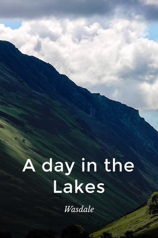 A day in the Lakes Wasdale